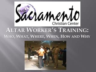 Altar Worker's Training: Who, What, Where, When, How and Why