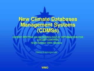 New Climate Databases Management Systems (CDMSs) EXPERT MEETING ON METEOROLOGICAL INFORMATION FOR LOCUST CONTROL 18-20 O