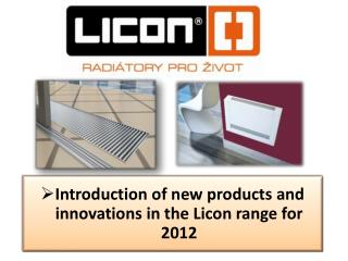 Introduction of new products and innovations in the Licon range for 2012