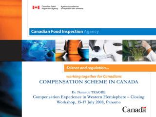 COMPENSATION SCHEME IN CANADA  Dr. Namatie TRAORE Compensation Experience in Western Hemisphere   Closing Workshop, 15-1