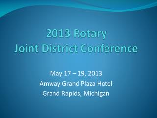 2013 Rotary  Joint District Conference
