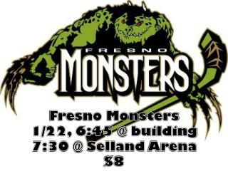 Fresno Monsters 1/22, 6:45 @ building  7:30 @  Selland  Arena $8