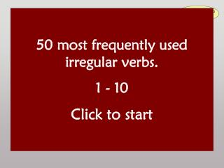 50 most frequently used irregular verbs. 1 - 10 Click to start