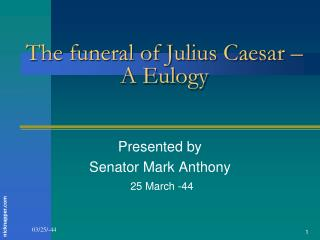 The funeral of Julius Caesar –  A Eulogy