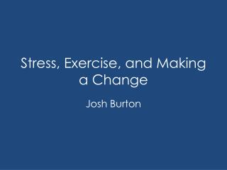 Stress, Exercise, and Making a Change