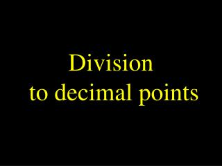 Division  to decimal points