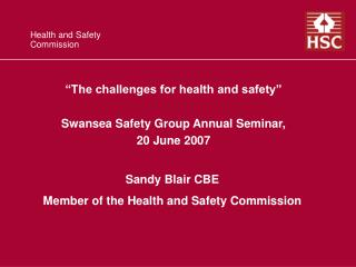 """""""The challenges for health and safety"""" Swansea Safety Group Annual Seminar, 20 June 2007"""