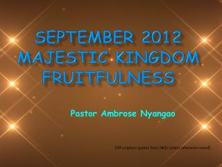 SEPTEMBER 2012  MAJESTIC KINGDOM FRUITFULNESS