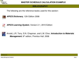 The following are the reference books used for this section: APICS Dictionary , 12th Edition 2008