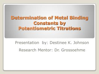 Determination of Metal Binding Constants by  Potentiometric Titrations