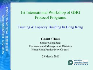 1st International Workshop of GHG Protocol Programs  Training  Capacity Building In Hong Kong  Grant Chau Senior Consult