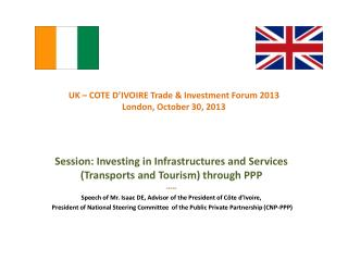 UK – COTE D'IVOIRE Trade & Investment Forum 2013 London, October 30, 2013