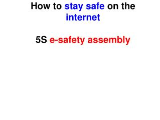 How to  stay safe  on the  internet 5S  e-safety assembly