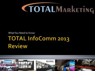TOTAL  InfoComm  2013 Review