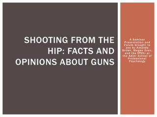 Shooting from the hip: Facts and Opinions about guns