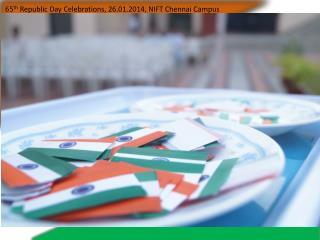 65 th  Republic Day Celebrations, 26.01.2014, NIFT Chennai  Campus