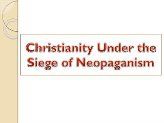Christianity Under the Siege of Neopaganism