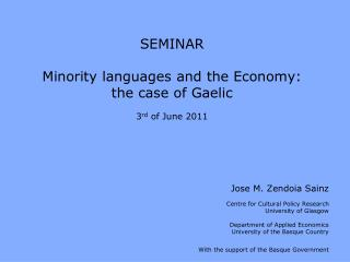 SEMINAR Minority languages and the Economy:  the case of Gaelic 3 rd  of June 2011