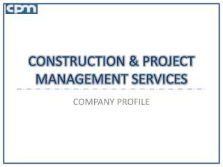 CONSTRUCTION & PROJECT MANAGEMENT SERVICES