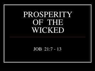 PROSPERITY OF  THE WICKED