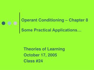 Operant Conditioning – Chapter 8 Some Practical Applications…