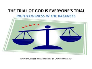 THE TRIAL OF GOD IS EVERYONE'S TRIAL  RIGHTEOUSNESS IN THE BALANCES