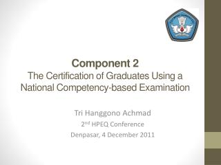 Component 2 The Certification of Graduates Using a National Competency-based  Examination