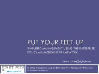 Put Your feet up Simplified Management using the Enterprise Policy Management Framework
