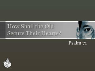 How Shall the Old    Secure Their Hearts?