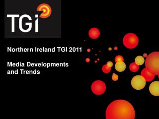 Northern Ireland TGI 2011 Media Developments  and Trends