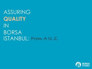 ASSURING QUALITY IN  BORSA  ISTANBUL: