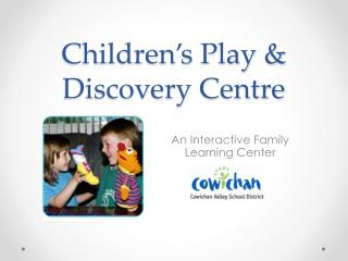 Children's Play & Discovery Centre