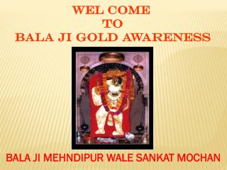 WEL COME  TO BALA JI GOLD AWARENESS