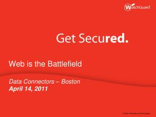 Web is the Battlefield Data Connectors – Boston April 14, 2011