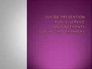 Suicide Prevention Public Service Announcements  judging and examples
