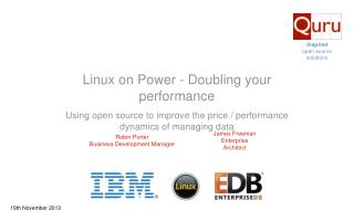Linux on Power - Doubling your performance Using open source to improve the price / performance