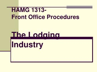 HAMG 1313- Front Office Procedures The Lodging Industry