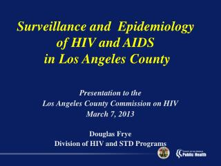 Presentation to the  Los Angeles County Commission on HIV March  7 , 2013 Douglas Frye