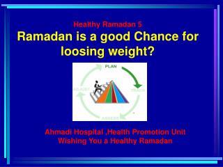 Healthy Ramadan 5 Ramadan is a good Chance for loosing weight?