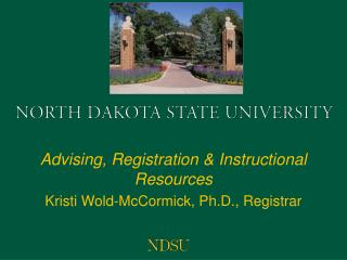 Advising, Registration & Instructional Resources Kristi Wold-McCormick, Ph.D., Registrar