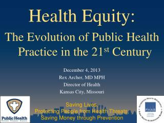 Health Equity: The Evolution of Public Health Practice in the 21 st  Century December 4, 2013