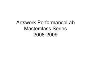 Artswork PerformanceLab Masterclass Series 2008-2009