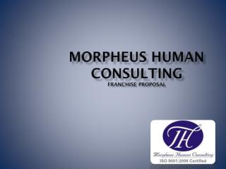 Morpheus Human Consulting  Franchise Proposal