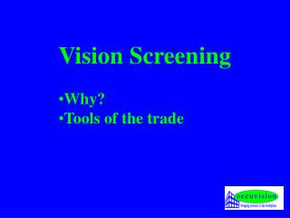Vision Screening Why? Tools of the trade