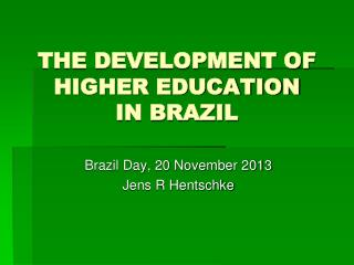 THE DEVELOPMENT OF HIGHER EDUCATION  IN BRAZIL