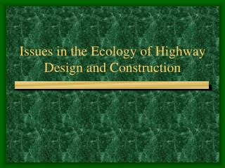 Issues in the Ecology of Highway Design and Construction