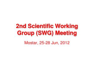 2nd  Scie nt ific  Working Group (SWG) Meeting