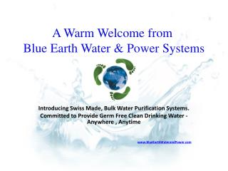 A Warm Welcome from  Blue Earth Water & Power  Systems
