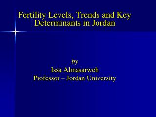 Fertility Levels, Trends and Key Determinants in Jordan by Issa Almasarweh