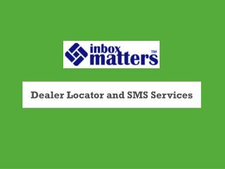Dealer Locator and SMS Services